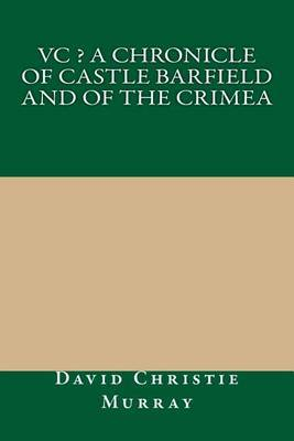 VC ? a Chronicle of Castle Barfield and of the Crimea