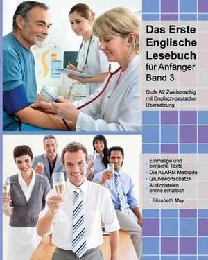 Das Erste Englische Lesebuch Fur Anfanger, Band 3: Stufe A2 Zweisprachig Mit Englisch-Deutscher Ubersetzung