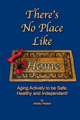 There's No Place Like Home: Aging Actively to Be Safe, Healthy, and Independent !