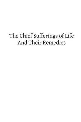 The Chief Sufferings of Life, and Their Remedies