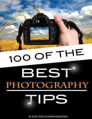 100 of the Best Photography Tips