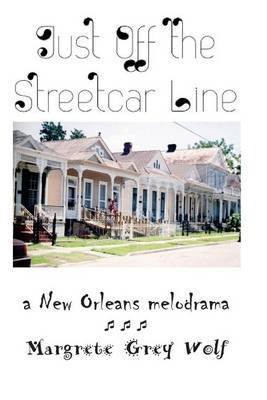 Just Off the Streetcar Line: A New Orleans Melodrama