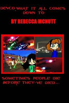 Devco, What It All Comes Down to: A Novel by Rebecca McNutt