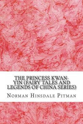 The Princess Kwan-Yin (Fairy Tales and Legends of China Series)