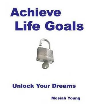 Achieve Life Goals: Unlock Your Dreams