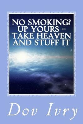 No Smoking? Up Yours -- Take Heaven and Stuff It