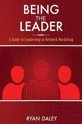 Being the Leader: A Guide to Leadership in Network Marketing