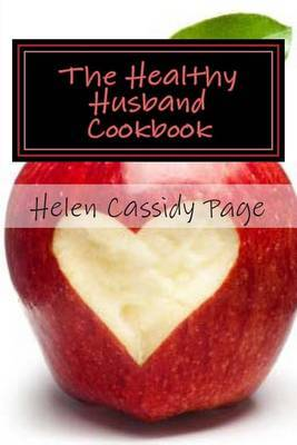 The Healthy Husband Cookbook: Quick and Easy Recipes to Feed the Man You Love Good Food and Good Health