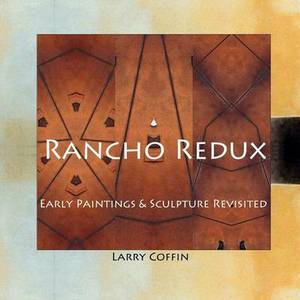 Rancho Redux: Early Paintings & Sculpture Revisited
