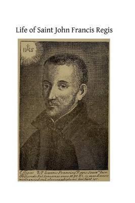 Life of Saint John Francis Regis: Of the Society of Jesus