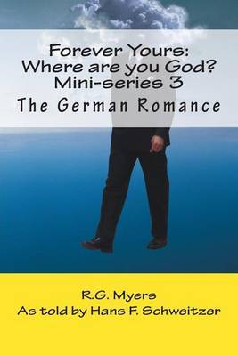 Forever Yours: Where Are You God?: The German Romance