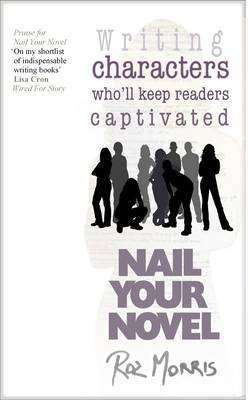 Writing Characters Who'll Keep Readers Captivated: Nail Your Novel: Volume 2