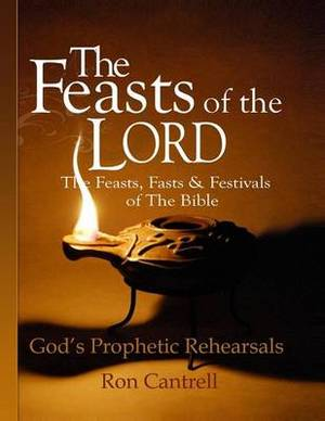 The Feasts of the Lord: The Feasts, Fasts and Festivals of the Bible