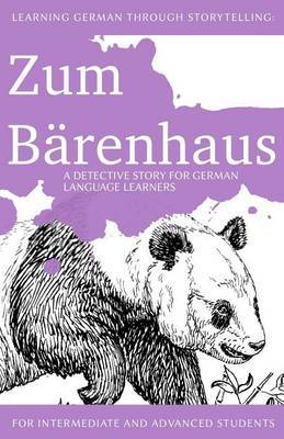 Learning German Through Storytelling: Zum Barenhaus - A Detective Story for German Language Learners (Includes Exercises): For Intermediate and Advanced Learners