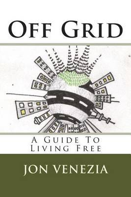 Off Grid: A Guide to Living Free