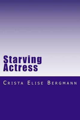 Starving Actress: A Diary from October 3, 2002 to September 29, 2004