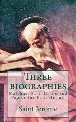 Three Biographies: Malchus, St. Hilarion and Paulus the First Hermit