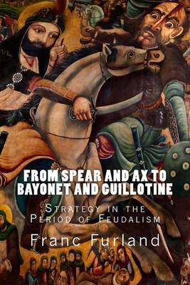 From Spear and Ax to Bayonet and Guillotine: Strategy in the Period of Feudalism