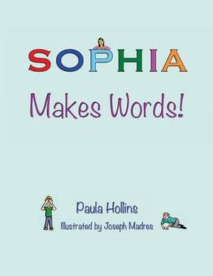 Sophia Makes Words!: A Personalized World of Words Based on the Letters in the Name Sophia, with Humorous Poems and Colorful Illustrations.