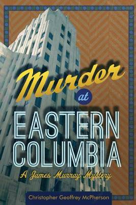 Murder at Eastern Columbia: A James Murray Mystery