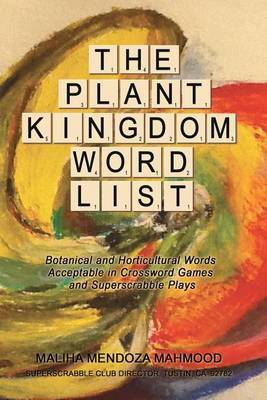 The Plant Kingdom Word List: Botanical and Horticultural Words Acceptable in Crossword Games and Superscrabble Club Plays