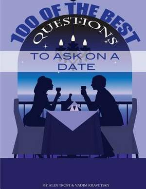 100 of the Best Questions to Ask on a Date