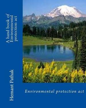 A Hand Book of Environmental Protection ACT: Environmental Protection ACT