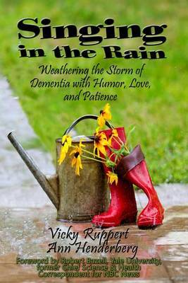 Singing in the Rain - Weathering the Storm of Dementia with Humor, Love, and Patience