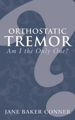 Orthostatic Tremor: Am I the Only One?