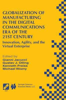 Globalization of Manufacturing in the Digital Communications Era of the 21st Century: Innovation, Agility, and the Virtual Enterprise