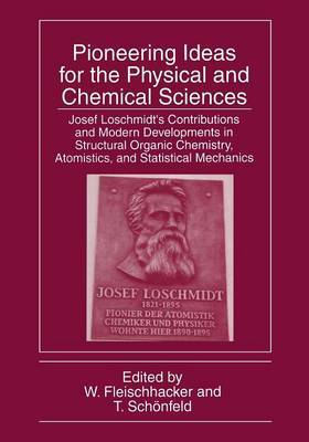 Pioneering Ideas for the Physical and Chemical Sciences: Josef Loschmidt's Contributions and Modern Developments in Structural Organic Chemistry, Atomistics, and Statistical Mechanics
