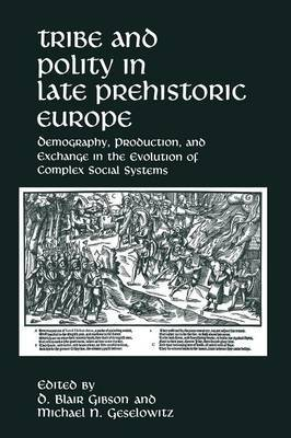 Tribe and Polity in Late Prehistoric Europe: Demography, Production, and Exchange in the Evolution of Complex Social Systems