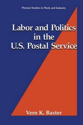 Labor and Politics in the U.S. Postal Service