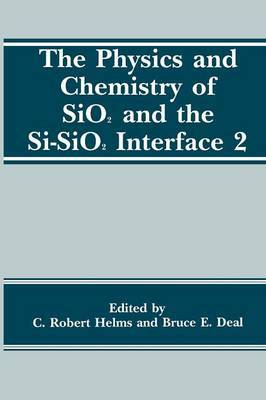 The Physics and Chemistry of SiO2 and the Si-SiO2 Interface 2