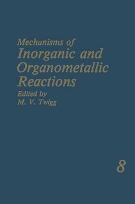 Mechanisms of Inorganic and Organometallic Reactions: Volume 8