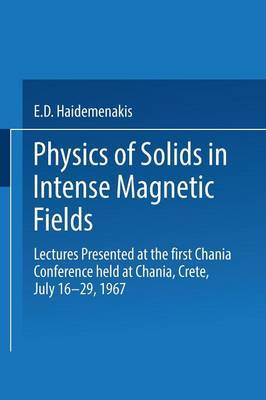Physics of Solids in Intense Magnetic Fields: Lectures presented at the First Chania Conference held at Chania, Crete, July 16-29, 1967