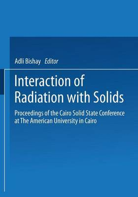 Interaction of Radiation with Solids: Proceedings of the Cairo Solid State Conference at The American University in Cairo, held September 3-8, 1966