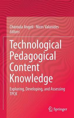 Technological Pedagogical Content Knowledge: Exploring, Developing, and Assessing TPCK