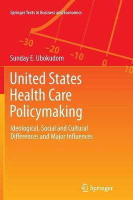 United States Health Care Policymaking: Ideological, Social and Cultural Differences and Major Influences