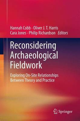 Reconsidering Archaeological Fieldwork: Exploring On-Site Relationships Between Theory and Practice