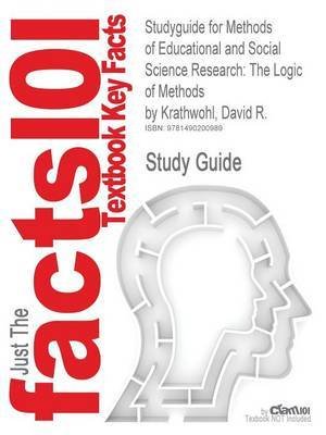 Studyguide for Methods of Educational and Social Science Research: The Logic of Methods by Krathwohl, David R., ISBN 9781577665762