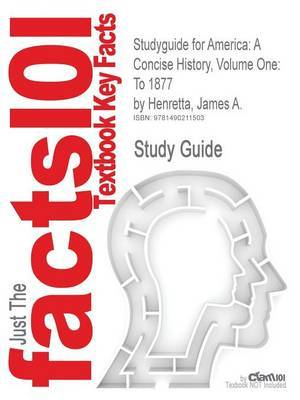 Studyguide for America: A Concise History, Volume One: To 1877 by Henretta, James A., ISBN 9780312643287
