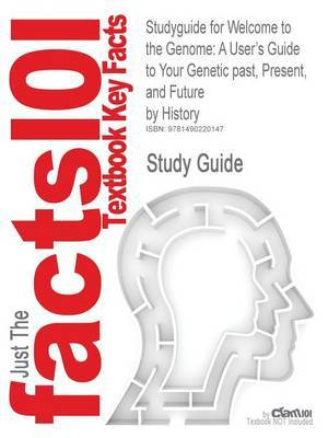 Studyguide for Welcome to the Genome: A User's Guide to Your Genetic Past, Present, and Future by History, ISBN 9780471453314