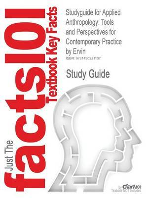 Studyguide for Applied Anthropology: Tools and Perspectives for Contemporary Practice by Ervin, ISBN 9780205414093