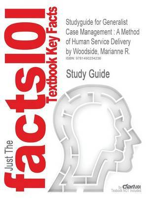 Studyguide for Generalist Case Management: A Method of Human Service Delivery by Woodside, Marianne R.