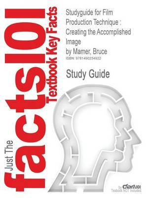 Studyguide for Film Production Technique: Creating the Accomplished Image by Mamer, Bruce