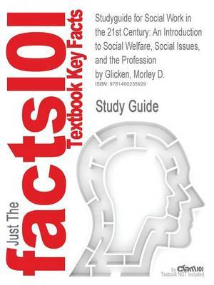 Studyguide for Social Work in the 21st Century: An Introduction to Social Welfare, Social Issues, and the Profession by Glicken, Morley D.