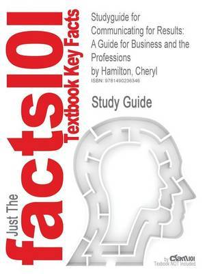 Studyguide for Communicating for Results: A Guide for Business and the Professions by Hamilton, Cheryl