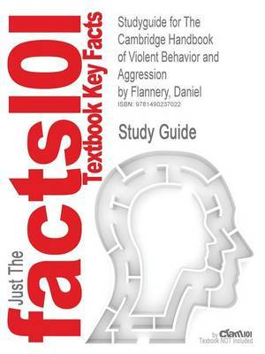 Studyguide for the Cambridge Handbook of Violent Behavior and Aggression by Flannery, Daniel