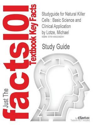 Studyguide for Natural Killer Cells: Basic Science and Clinical Application by Lotze, Michael